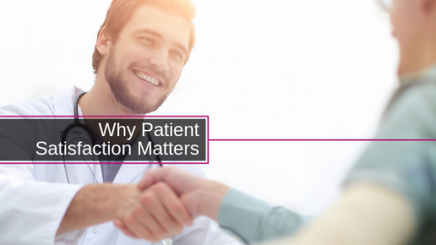 WHY PATIENT SATISFACTION MATTERS | PUTTING THE PATIENT FIRST