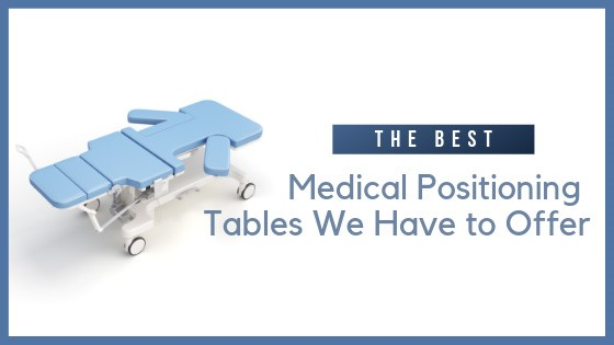 The Best Medical Positioning Tables We Have to Offer